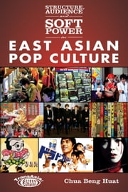 Structure, Audience and Soft Power in East Asian Pop Culture ebook by Beng Huat Chua