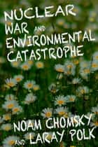 Nuclear War and Environmental Catastrophe ebook by Noam Chomksy,Laray Polk