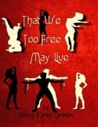 That We Too Free May Live eBook by Dudley (Chris) Christian