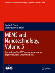 MEMS and Nanotechnology, Volume 5 - Proceedings of the 2015 Annual Conference on Experimental and Applied Mechanics ebook by Barton C. Prorok,LaVern Starman