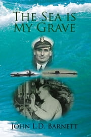 The Sea is My Grave ebook by John L.D. Barnett