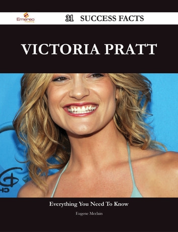 Victoria Pratt 31 Success Facts - Everything you need to know about Victoria Pratt ebook by Eugene Mcclain