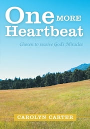 One More Heartbeat - Chosen to receive God's Miracles ebook by Carolyn Carter