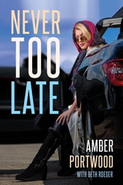 Never Too Late ebook by Amber Portwood, Beth Roeser