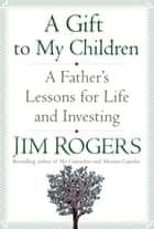 A Gift to My Children ebook by Jim Rogers