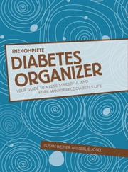 The Complete Diabetes Organizer - Your Guide to a Less Stressful and More Manageable Diabetes Life ebook by Susan Weiner,Leslie Josel