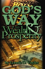 God's Way to Wealth & Prosperity ebook by Lonnie D. Voyles