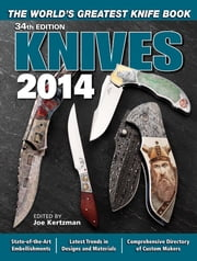 Knives 2014 - The World's Greatest Knife Book ebook by Joe Kertzman