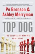 Top Dog ebook by Po Bronson,Ashley Merryman