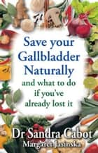 Save your Gallbladder - and what to do if you've already lost it ebook by Sandra Cabot MD, Margaret Jasinska