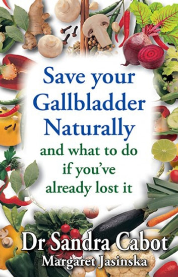 Save your Gallbladder - and what to do if you've already lost it ebook by Sandra Cabot MD,Margaret Jasinska