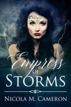 Empress of Storms ebook by Nicola M. Cameron