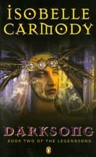 Darksong: Book Two of the Legendsong ebook by Isobelle Carmody