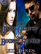 Inter-Galactic Bounty Hunter (IGBH Book 1) ebook by KD Jones