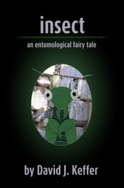 Insect: An Entomological Fairy Tale ebook by David Keffer