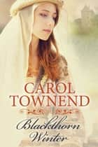 Blackthorn Winter: Medieval Family Saga ebook by Carol Townend