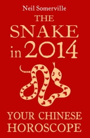 The Snake in 2014: Your Chinese Horoscope eBook by Neil Somerville