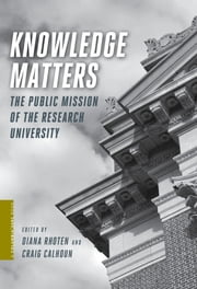 Knowledge Matters - The Public Mission of the Research University ebook by Diana Rhoten,Craig Calhoun