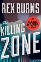 The Killing Zone ebook by Rex Burns