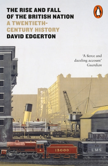 The Rise and Fall of the British Nation - A Twentieth-Century History ebook by David Edgerton