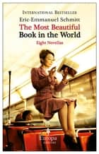The Most Beautiful Book in the World - Eight Novellas ebook by Eric-Emmanuel Schmitt, Alison Anderson