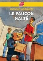 Le faucon malté ebook by Anthony Horowitz, Annick Le Goyat, Marc Daniau,...