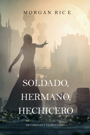 Soldado Hermano Hechicero De Coronas Y Gloria Libro 5 Ebook By