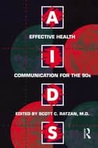 Aids: Effective Health Communication For The 90s ebook by Scott C. Ratzan