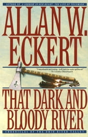 That Dark and Bloody River - Chronicles of the Ohio River Valley ebook by Allan Eckert