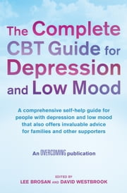 The Complete CBT Guide for Depression and Low Mood - A comprehensive self-help guide for people with depression and low mood that also offers invaluable advice for families and other supporters ebook by Lee Brosan,David Westbrook