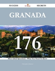 Granada 176 Success Secrets - 176 Most Asked Questions On Granada - What You Need To Know ebook by Christopher Johnston