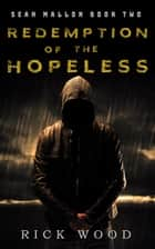 Redemption of the Hopeless - A Crime Thriller Novel ebook by Rick Wood