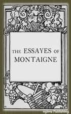 The Essays of Montaigne (Illustrated + Active TOC) ebook by Michel de Montaigne