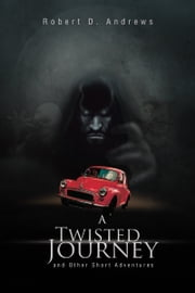 A Twisted Journey and Other Short Adventures ebook by Robert D. Andrews