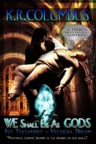 WE Shall Be As GODS: 1st Testament - Vestigial Dream ebook by K.R. Columbus