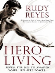 Hero Living - Seven Strides to Awaken Your Infinite Power ebook by Rudy Reyes,Evan Wright