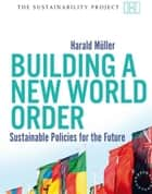 Building a New World Order - Sustainable Policies for the Future ebook by Harald Muller