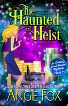 The Haunted Heist ebook by Angie Fox