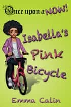 Isabella's Pink Bicycle ebook by Emma Calin