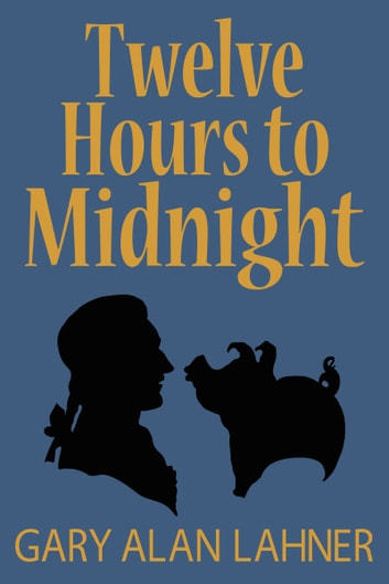 Twelve Hours to Midnight ebook by Gary Alan Lahner