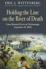 Holding the Line on the River of Death - Union Mounted Forces at Chickamauga, September 18, 1863 ebook by Savas Beatie