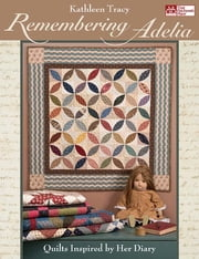 Remembering Adelia - Quilts Inspired by Her Diary ebook by Kathleen Tracy