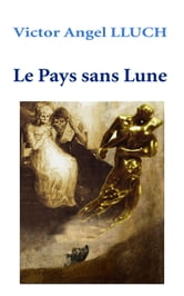 Le Pays sans Lune ebook by Victor Angel LLUCH