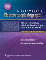 Niedermeyer's Electroencephalography - Basic Principles, Clinical Applications, and Related Fields ebook by Donald L. Schomer,Fernando Lopes da Silva