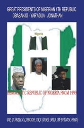 Great Presidents of Nigerian 4th Republic - Democratic Nigeria From 1999 ebook by JUBRIL OLABODE AKA