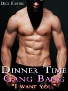 Cupid's Island #9: Dinner Time Gang Bang 'I want you!' (Gay Erotica) ebook by Dick Powers