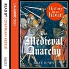 The Medieval Anarchy: History in an Hour audiobook by Kaye Jones