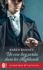 Un cow-boy perdu dans les Highlands ebook by Karen Ranney, Dany Osborne
