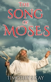 The Song of Moses ebook by Timothy S Kay