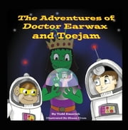 The Adventures of Doctor Earwax and Toejam ebook by Todd Emerick